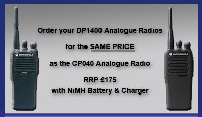 Order your DP1400 Analogue Radios for the SAME PRICE as the CP040 Analogue Radio - RRP £175 with NiMH Battery and Charger